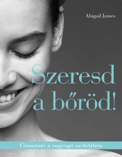Könyv: Abigail James: Szeresd a bőröd!